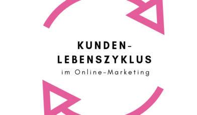 Kundenlebenszyklus im Online-Marketing