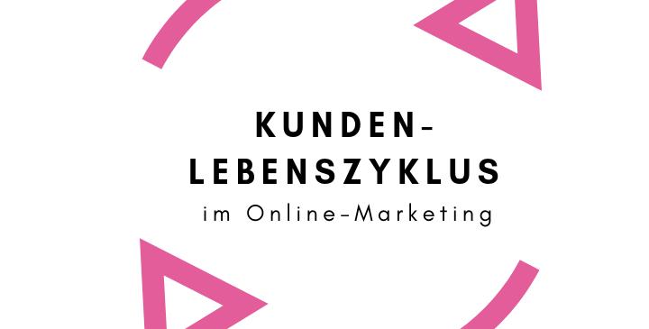 Kundenlebenszyklus im Online-Marketing